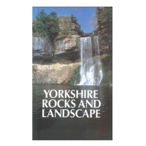 Yorkshire Rocks and Landscape Field Guide by the Yorkshire Geological Society